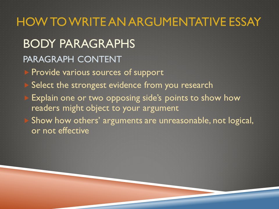 how to write an argumentative research essay Argumentative essay how to write an argumentative essay: outline, structure, format, examples, topics how to write an argumentative essay the leading tone in an argumentative essay is the position of proving that the presented point of view is the correct one and possesses more truthful arguments than any other opinions.