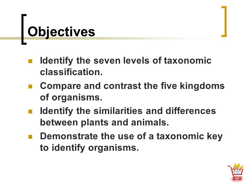 Objectives Identify the seven levels of taxonomic classification.
