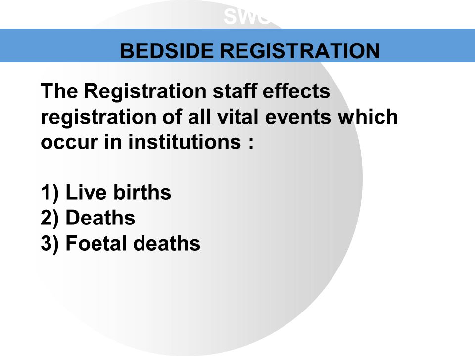 SWOT Analysis BEDSIDE REGISTRATION. The Registration staff effects registration of all vital events which occur in institutions :