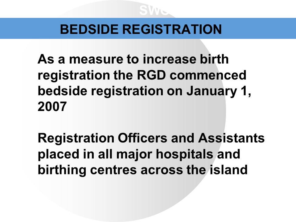 SWOT Analysis BEDSIDE REGISTRATION. As a measure to increase birth registration the RGD commenced bedside registration on January 1,