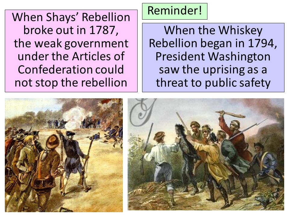 comparison between whiskey rebellion and shays rebellion Shays' rebellion, the post-revolutionary clash between new england farmers and merchants that tested the precarious institutions of the new republic, threatened to plunge the disunited states into a civil war the rebellion arose in massachusetts in 1786, spread to other states, and culminated in the.
