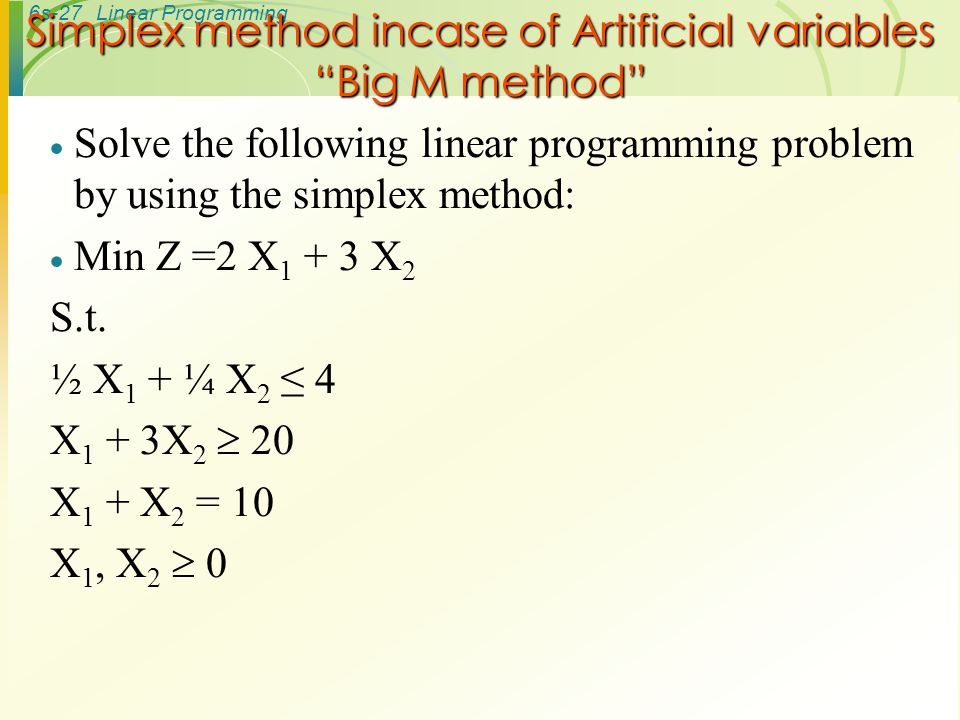 Simplex Method Simplex: a linear-programming algorithm that can