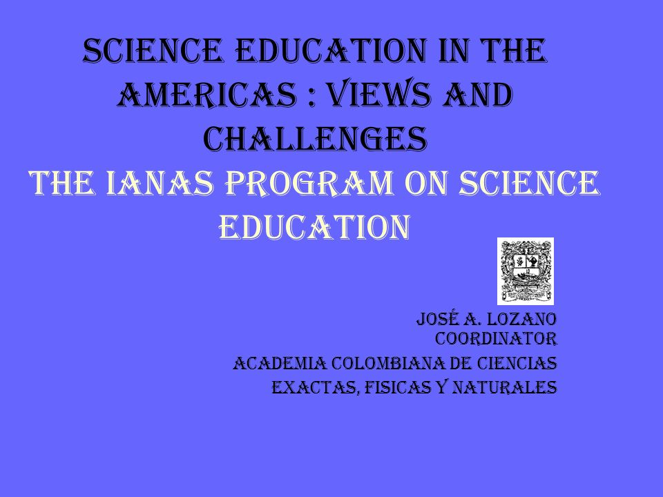 SCIENCE EDUCATION IN THE AMERICAS : VIEWS AND CHALLENGES THE IANAS PROGRAM ON SCIENCE EDUCATION