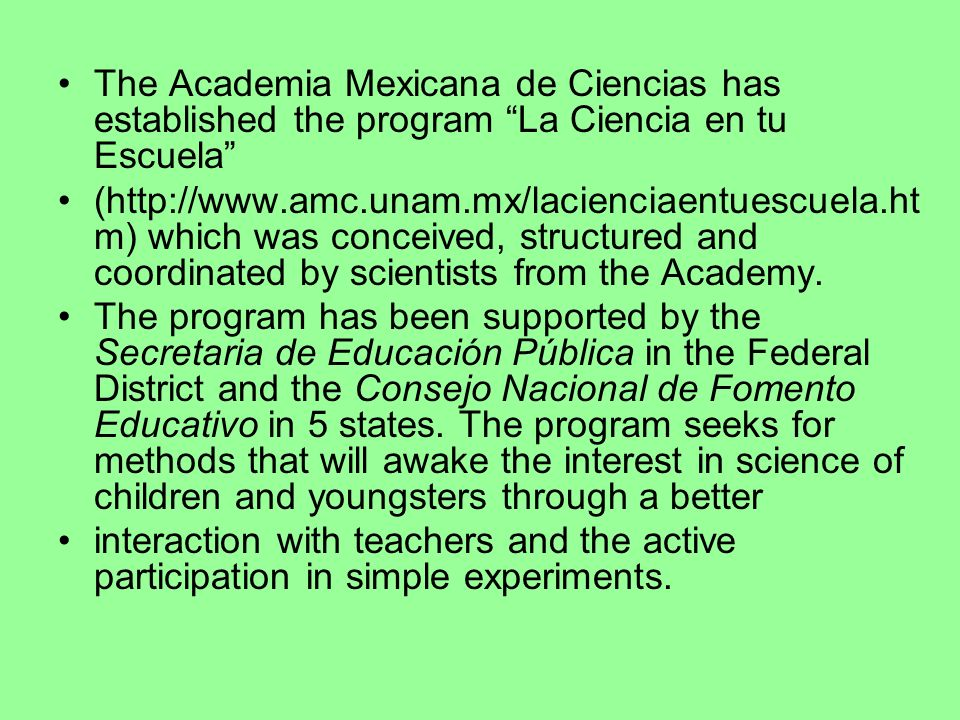 The Academia Mexicana de Ciencias has established the program La Ciencia en tu Escuela