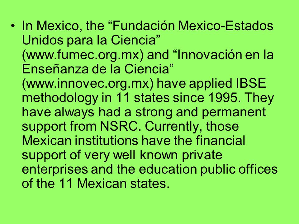 In Mexico, the Fundación Mexico-Estados Unidos para la Ciencia (www