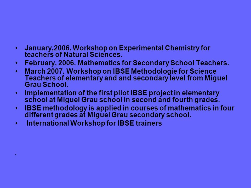 January,2006. Workshop on Experimental Chemistry for teachers of Natural Sciences.