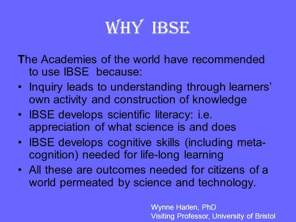 Why IBSE The Academies of the world have recommended to use IBSE because: