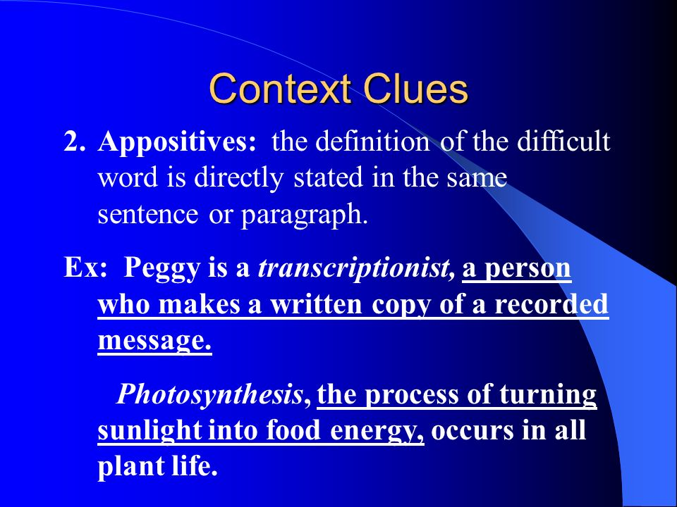 Context Clues Definition: Words and phrases in a passage which