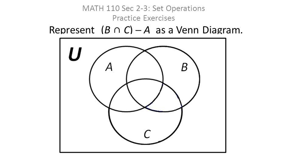 Math 110 sec 2 3 set operations practice exercises ppt download represent b c a as a venn diagram ccuart Images