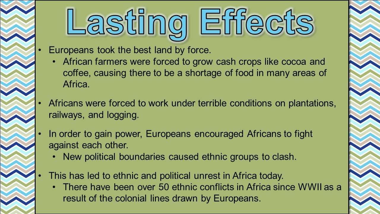 Lasting Effects Europeans took the best land by force.