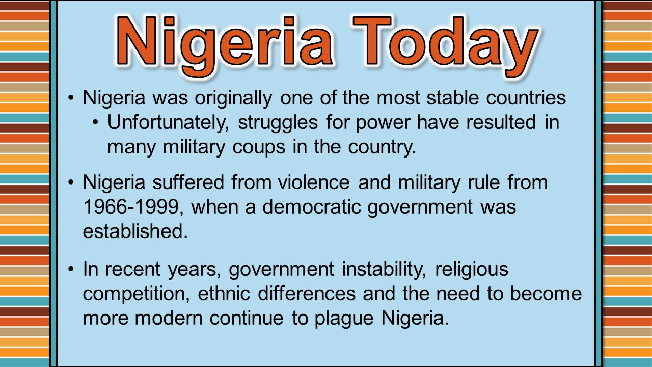 Nigeria Today Nigeria was originally one of the most stable countries