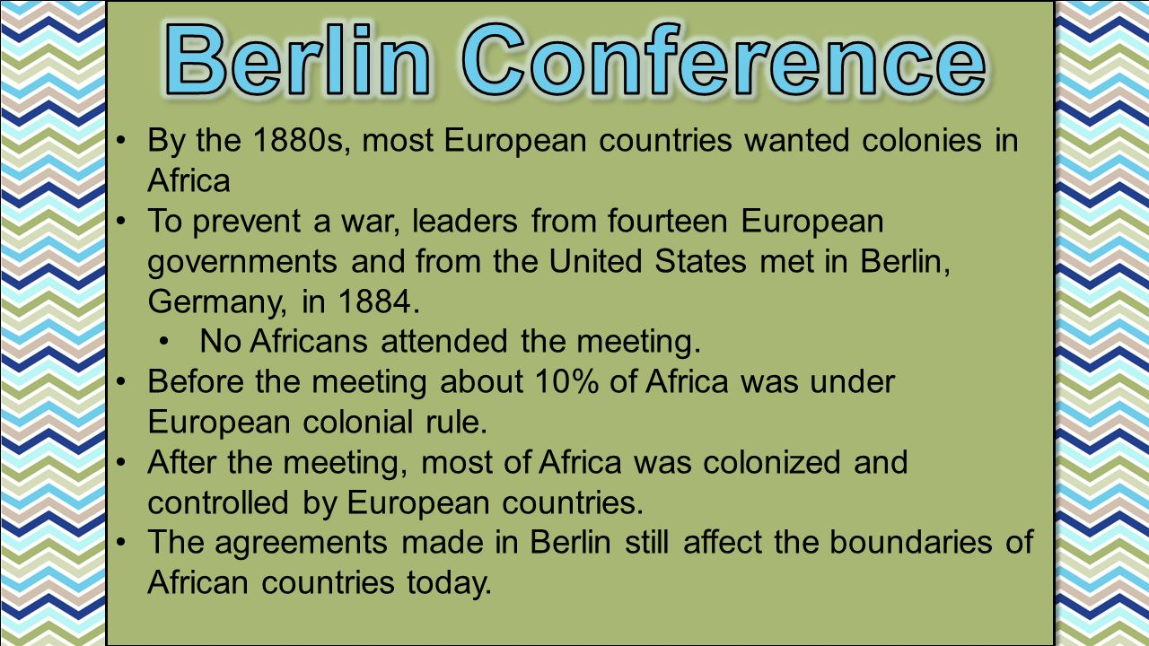 Berlin Conference By the 1880s, most European countries wanted colonies in Africa.