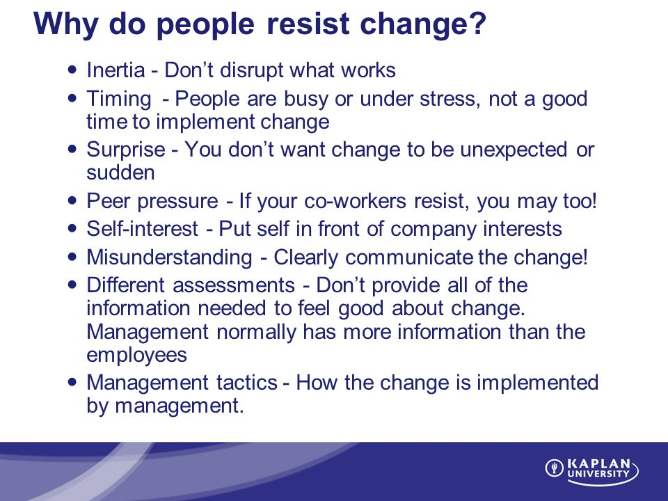 why do people often resist efforts to change their behavior Forces for and resistance to organizational change forces for change  school leaders must understand why people resist change the most powerful impediments to change include uncertainty, concern over personal loss, group resistance, dependence, trust in administration, and  endorses their behavior and indicates how the proposed changes.