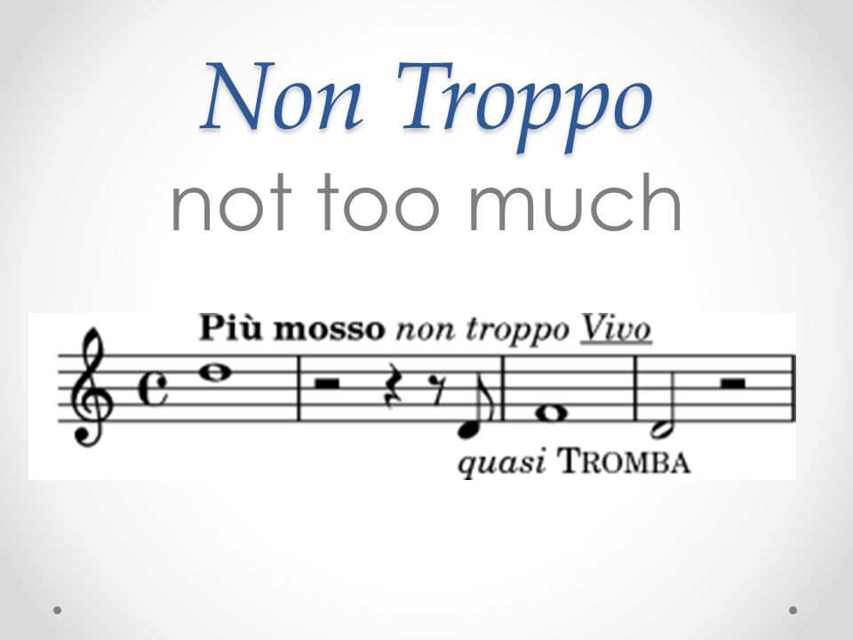 Non Troppo not too much