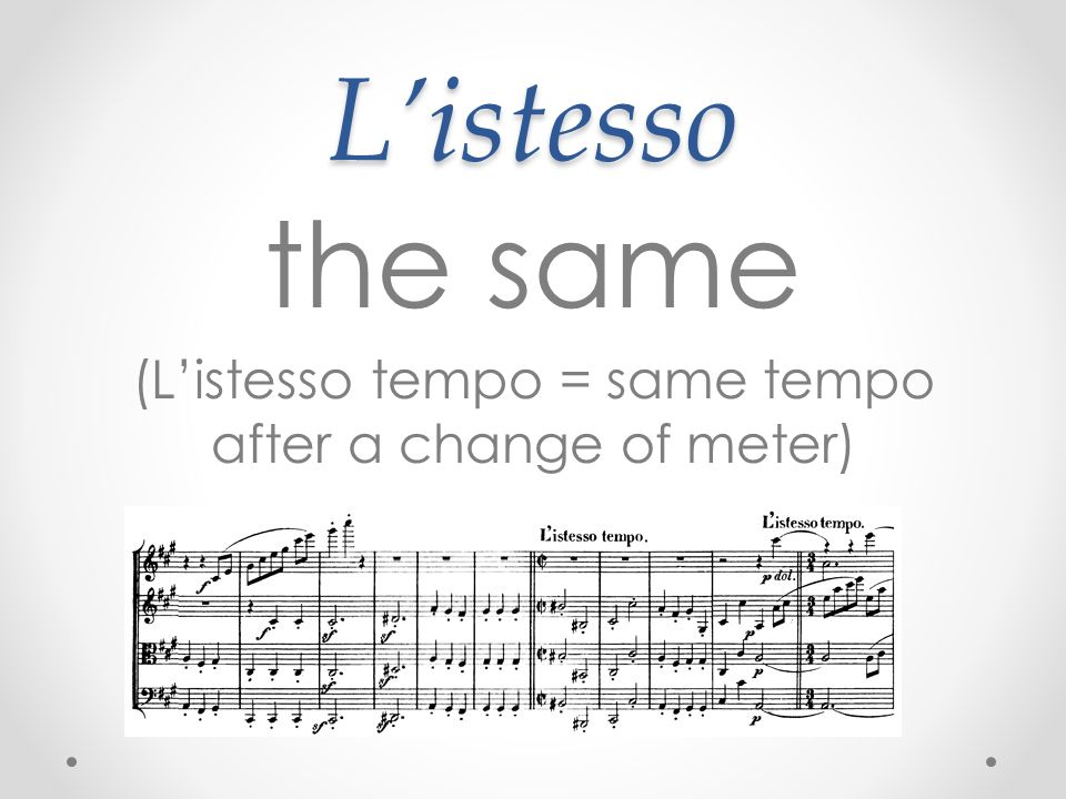 (L'istesso tempo = same tempo after a change of meter)