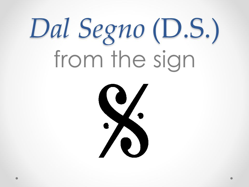 Dal Segno (D.S.) from the sign