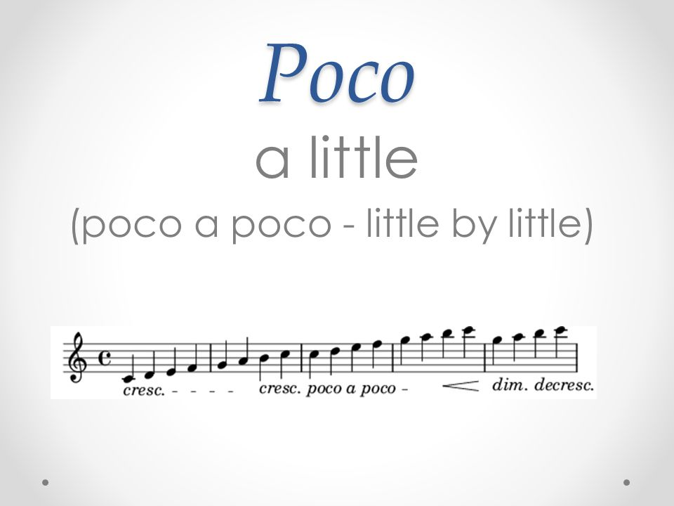 (poco a poco - little by little)