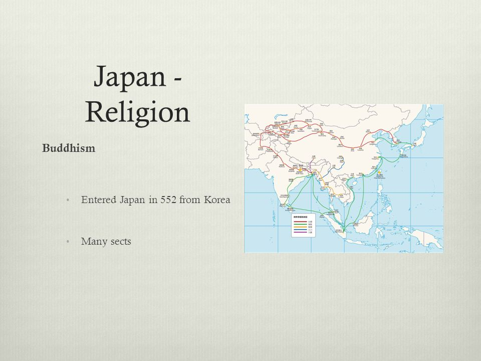 Japan - Religion Buddhism Entered Japan in 552 from Korea Many sects