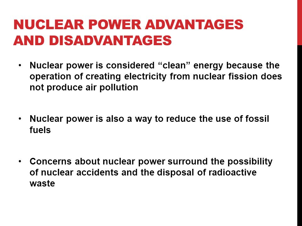 advantages disadvantages of nuclear energy Nuclear fusion is a very new form of energy, and the only way it would be truly usable on a large scale production is if cold fusion was perfected, which is a long ways off the full scope of dangers and effects of nuclear fusion energy isn't understood yet, because it simply has not been around long enough.