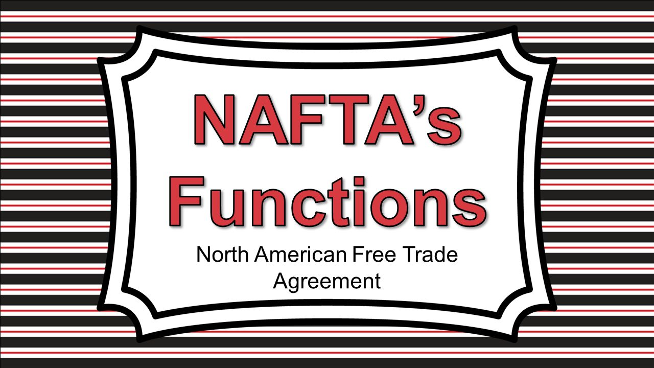 North American Free Trade Agreement Ppt Video Online Download