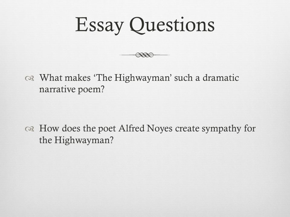 Essay Of Science Essay Questions What Makes The Highwayman Such A Dramatic Narrative Poem High School Persuasive Essay also Topic English Essay The Highwayman Alfred Noyes  Ppt Video Online Download Argumentative Essay Topics For High School