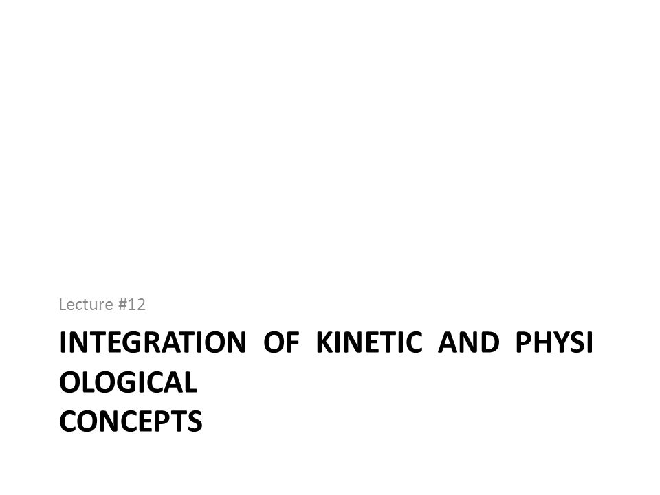 Integration of Kinetic and Physiological Concepts