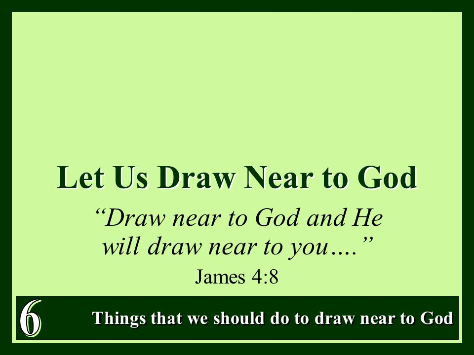 Draw Near To God And He Will Draw Near To You James 4 8 Ppt