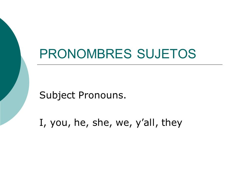 Subject Pronouns. I, you, he, she, we, y'all, they