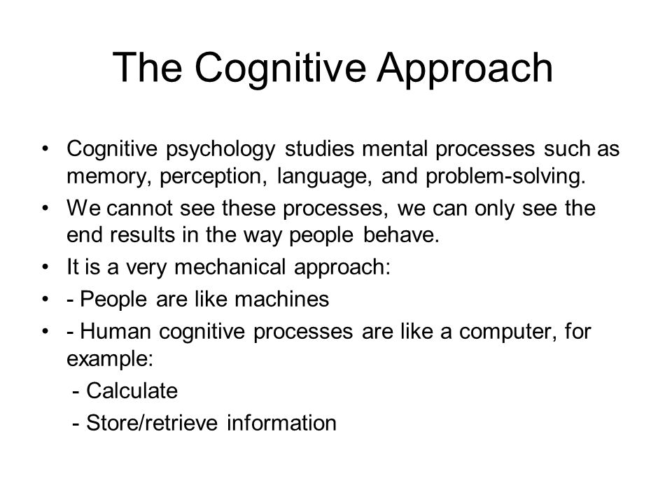 """the cognitive approach to psychology psychology essay Cognitive psychology cognitive psychology definition cognitive psychology definition (scholarpedia, 2007) states """"cognitive psychology is the scientific investigation of human cognition, that is, all our mental abilities – perceiving, learning, remembering, thinking, reasoning, and understanding."""