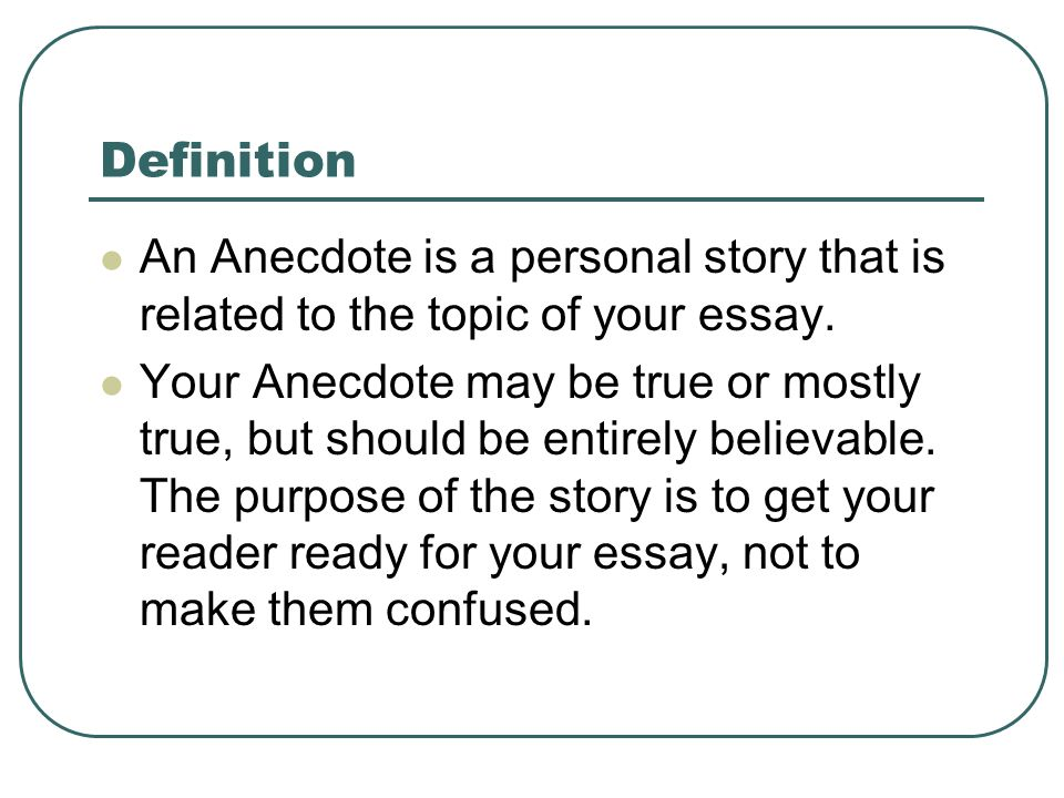 Your Anecdote May Be True Or Mostly But Should Entirely Believable The Purpose Of Story Is To Get Reader Ready For Essay