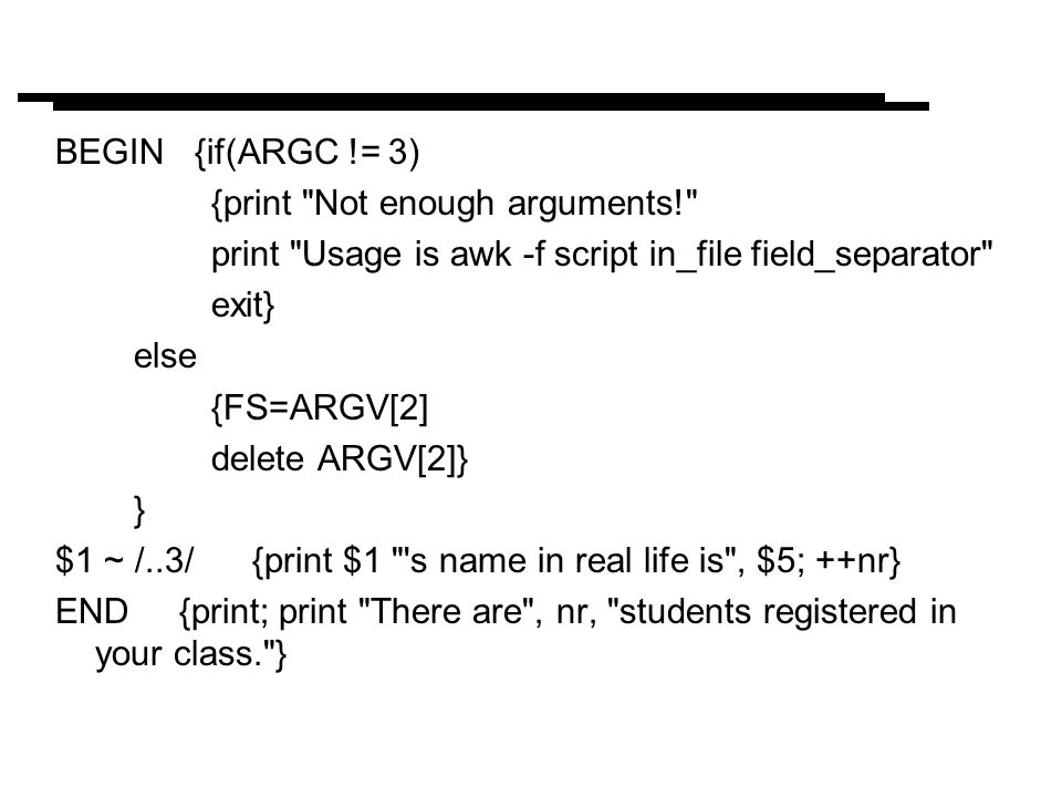 BEGIN {if(ARGC != 3) {print Not enough arguments! print Usage is awk -f script in_file field_separator