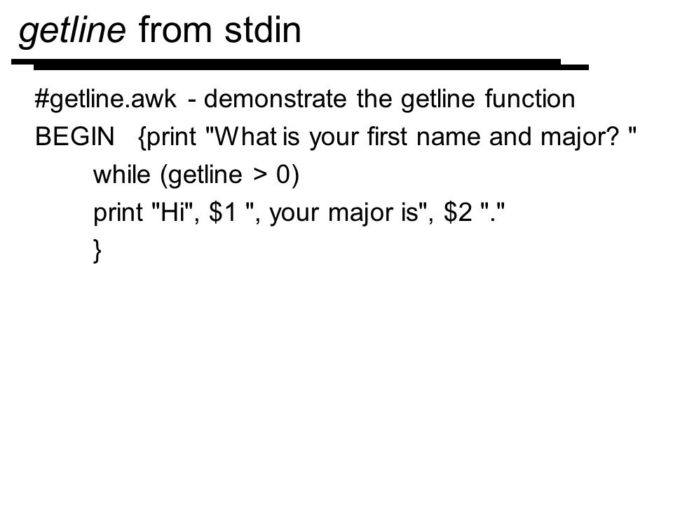 getline from stdin #getline.awk - demonstrate the getline function