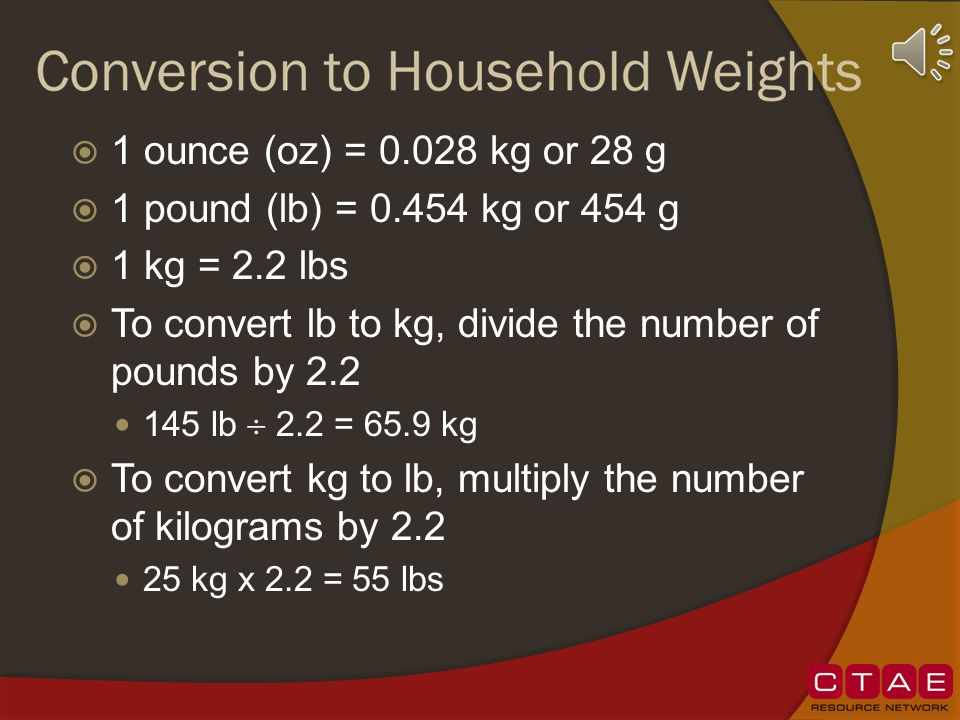 To convert lb to kg, divide the number of pounds by 2.2