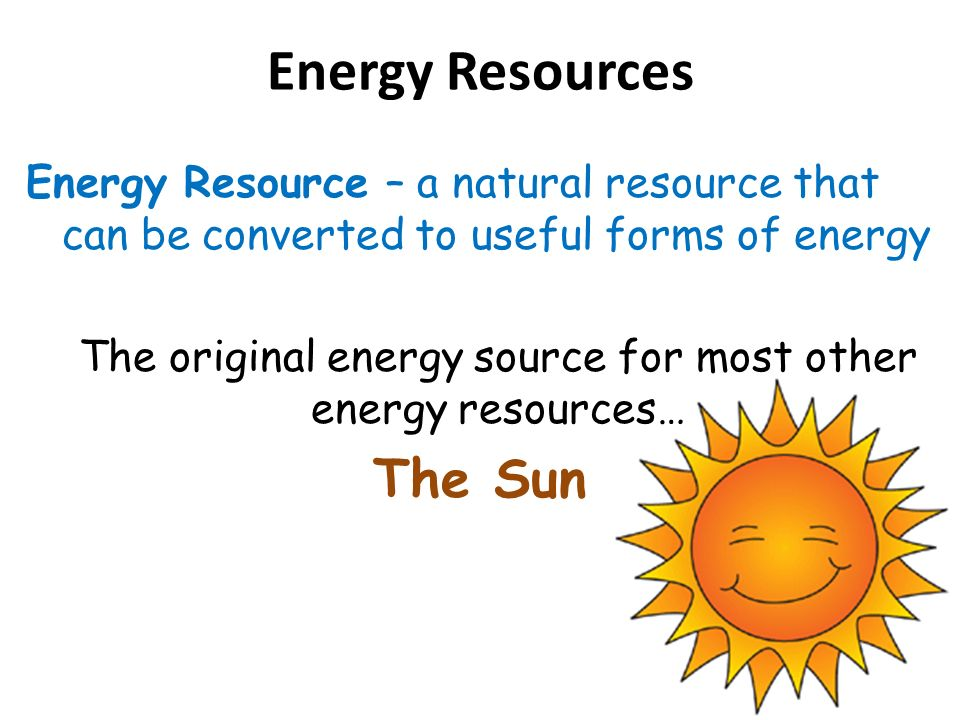 The original energy source for most other energy resources…