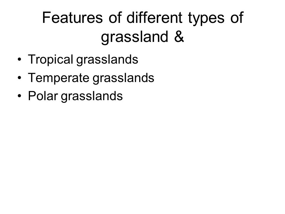 Features of different types of grassland &