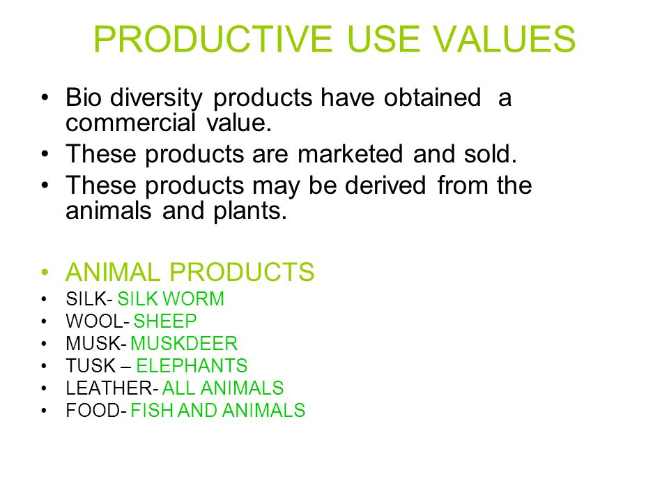 PRODUCTIVE USE VALUES Bio diversity products have obtained a commercial value. These products are marketed and sold.
