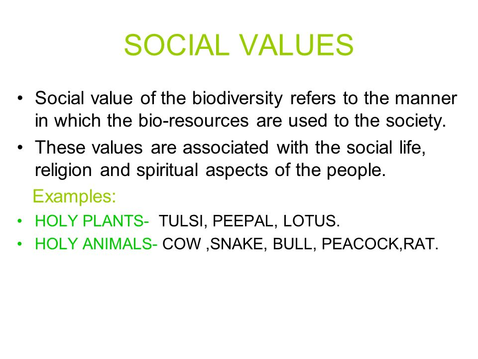 SOCIAL VALUES Social value of the biodiversity refers to the manner in which the bio-resources are used to the society.
