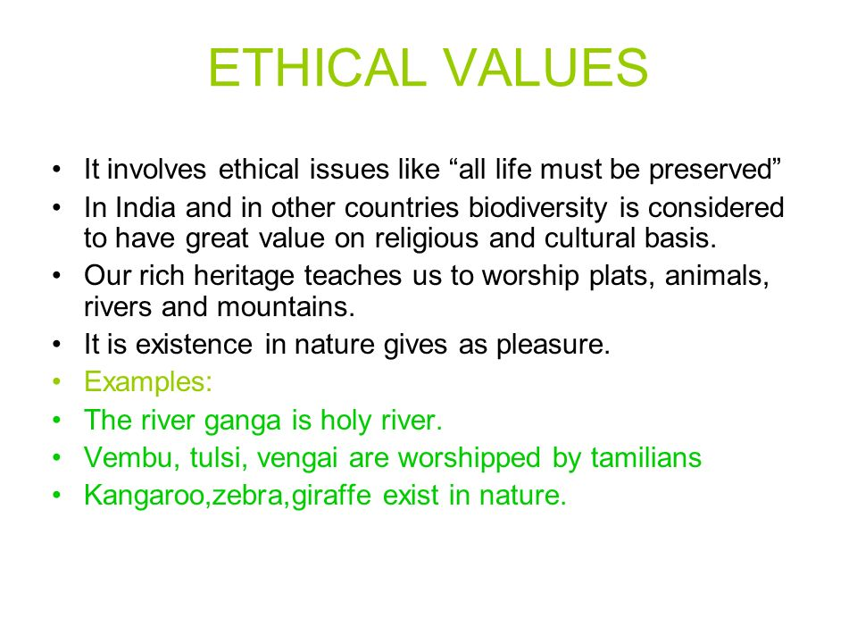 ETHICAL VALUES It involves ethical issues like all life must be preserved