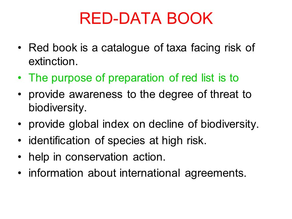 RED-DATA BOOK Red book is a catalogue of taxa facing risk of extinction. The purpose of preparation of red list is to.