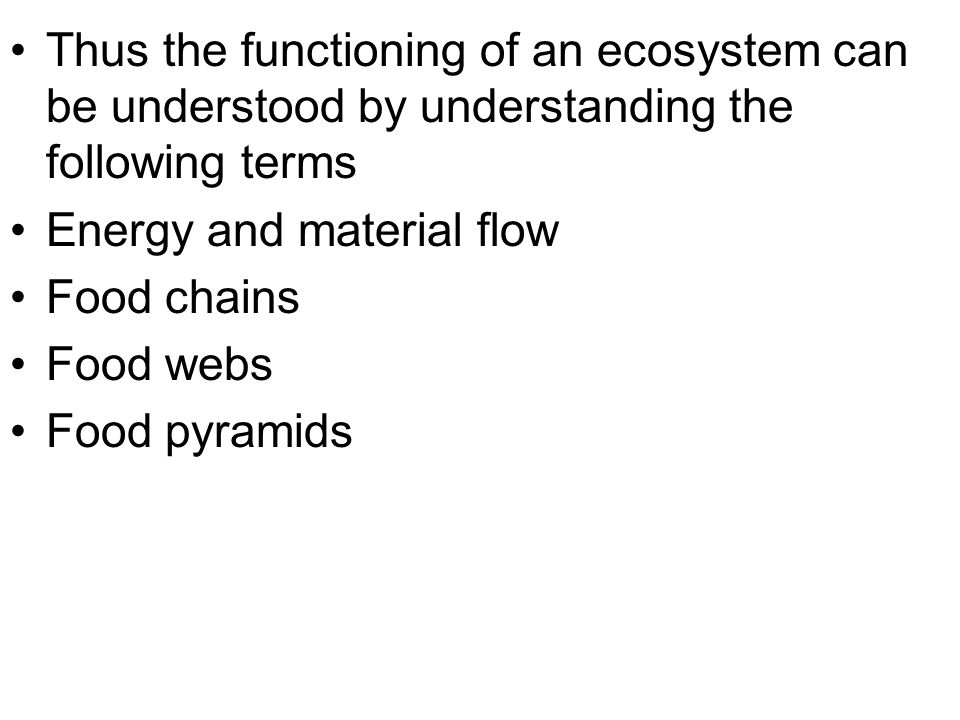 Thus the functioning of an ecosystem can be understood by understanding the following terms