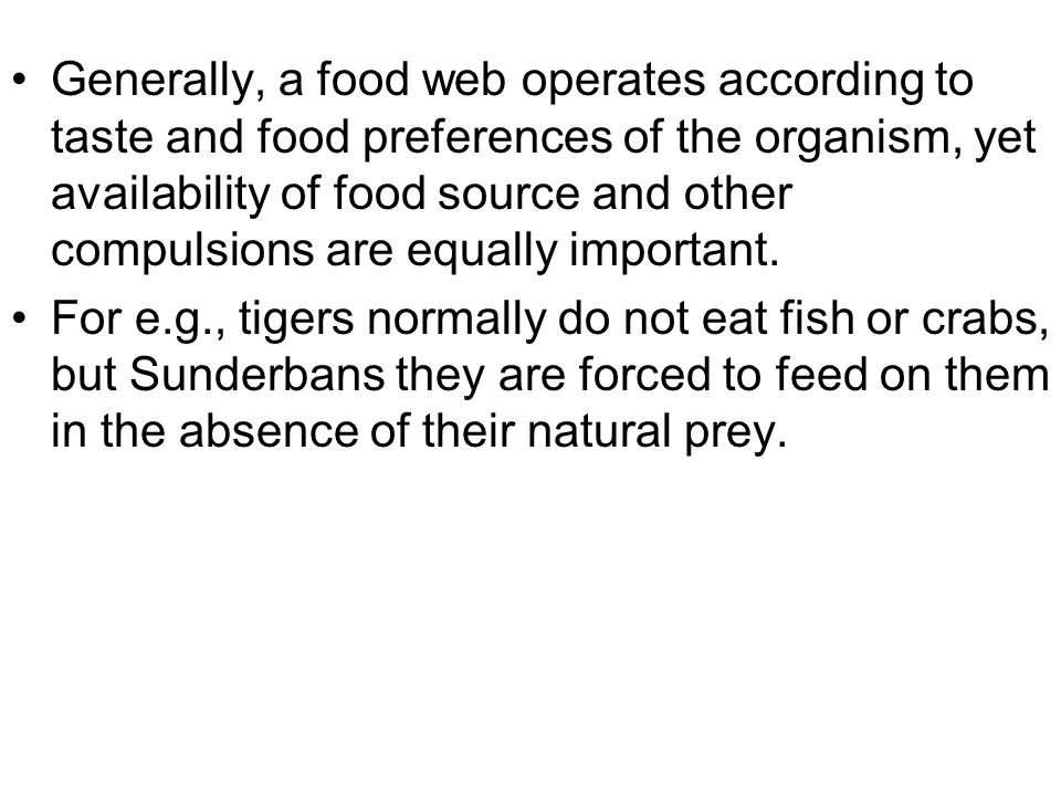 Generally, a food web operates according to taste and food preferences of the organism, yet availability of food source and other compulsions are equally important.