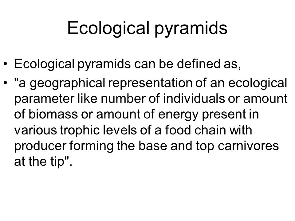 Ecological pyramids Ecological pyramids can be defined as,