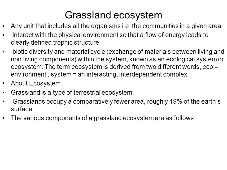 Grassland ecosystem Any unit that includes all the organisms i.e. the communities in a given area,