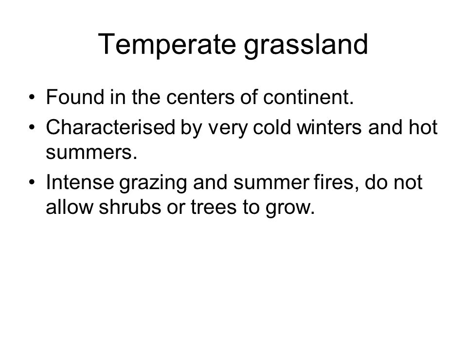 Temperate grassland Found in the centers of continent.