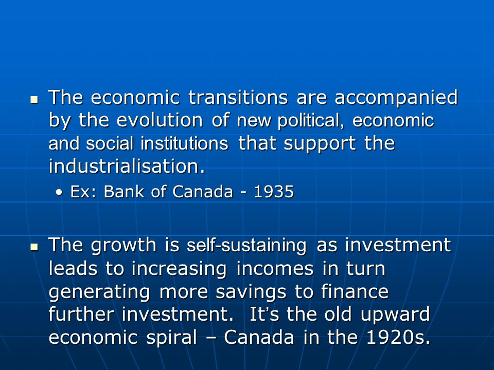 The economic transitions are accompanied by the evolution of new political, economic and social institutions that support the industrialisation.