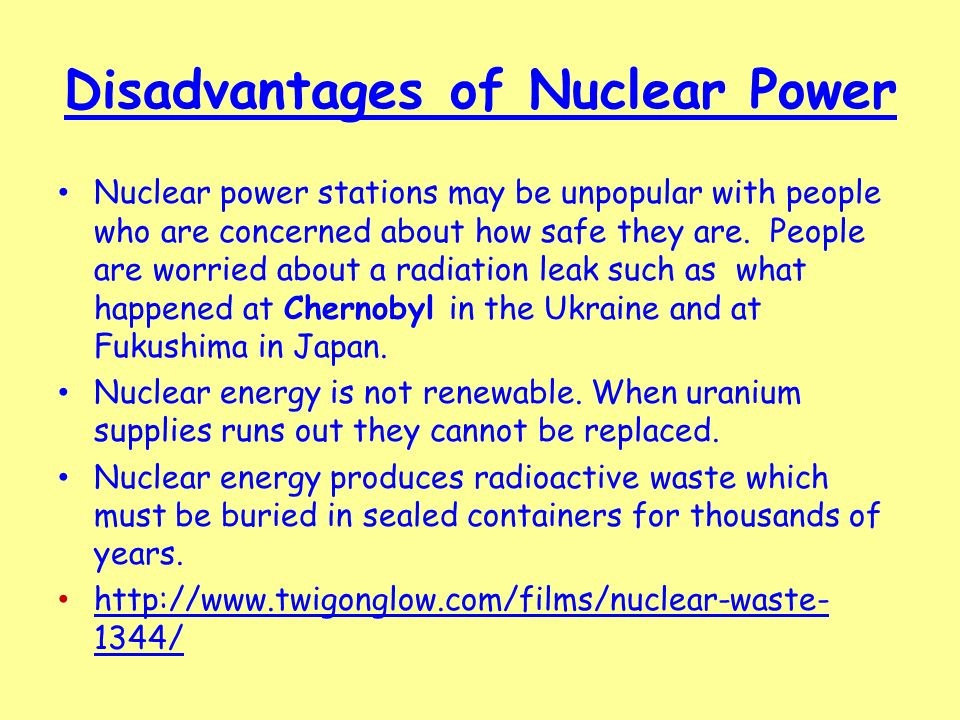 disadvantages of nuclear war Nuclear power stations do not produce smoke particles to pollute the atmosphere or emit gases that contibute to acid rain nuclear energy is by far the most concentrated decommissioning of nuclear power stations is expensive and takes a long time (in fact we have not yet decommissioned one.