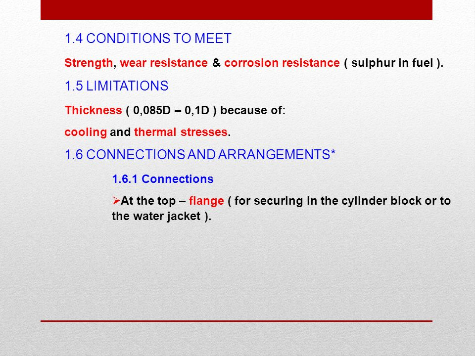Strength, wear resistance & corrosion resistance ( sulphur in fuel ).