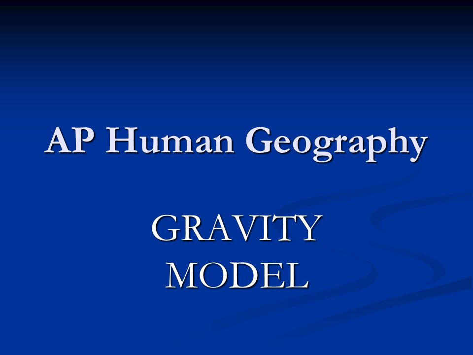 AP Human Geography GRAVITY MODEL