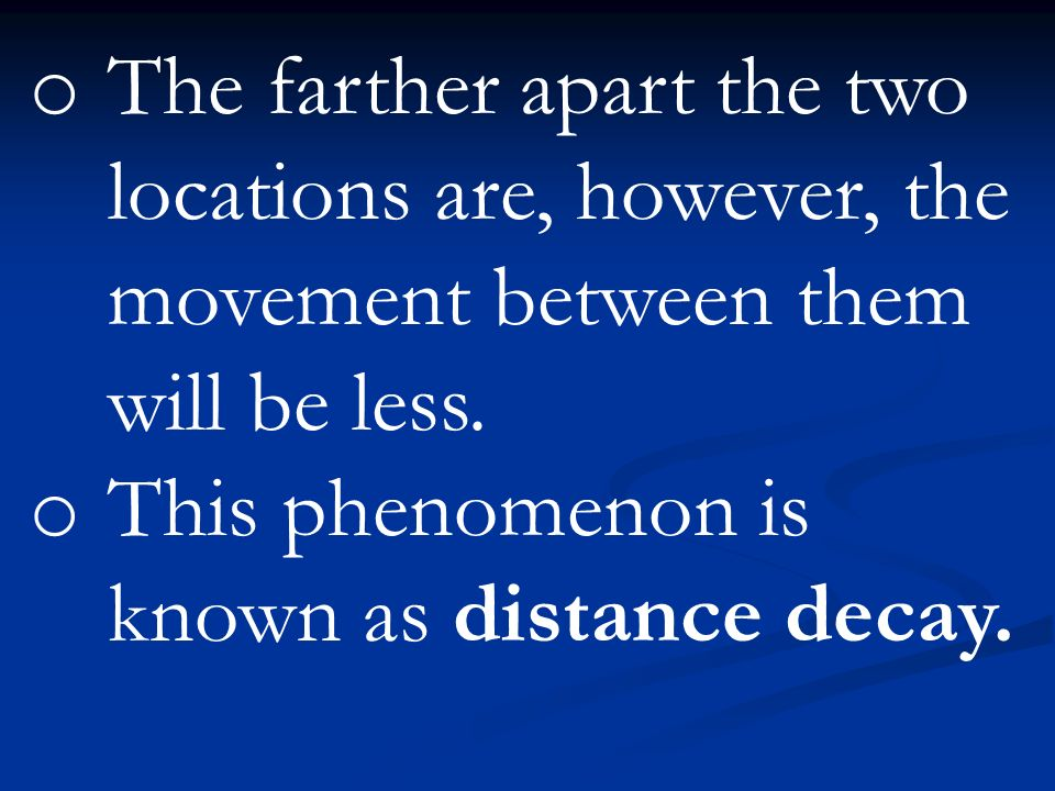 The farther apart the two locations are, however, the movement between them will be less.