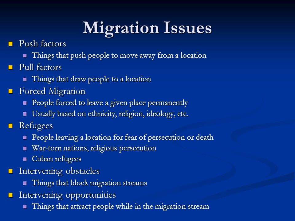 Migration Issues Push factors Pull factors Forced Migration Refugees